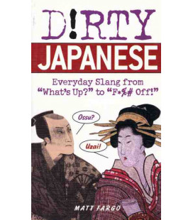 "Dirty Japanese (Everything from ""What's Up"" to ""F*ck Off"")"